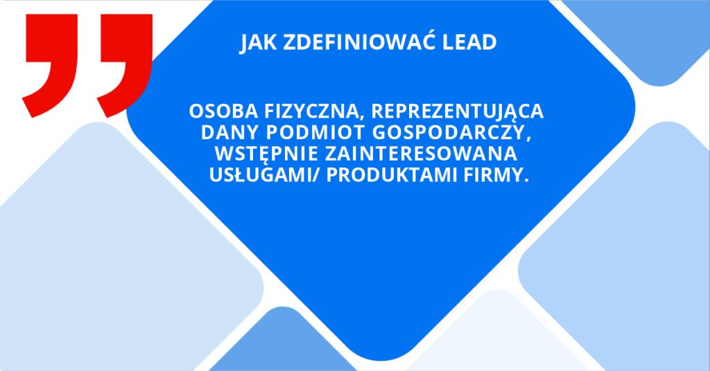 Jak zdefiniować lead - osoba fizyczna reprezentująca dany podmiot gospodarczy, wstępnie zainteresowana usługami/ produktami firmy